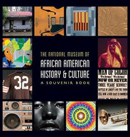 The National Museum of African American History & Culture: A Souvenir Book